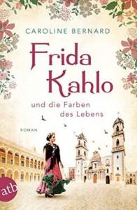 Caroline Bernard - Frida Kahlo und die Farben des Lebens